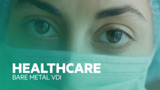 Bare Metal VDI - Healthcare moonshot