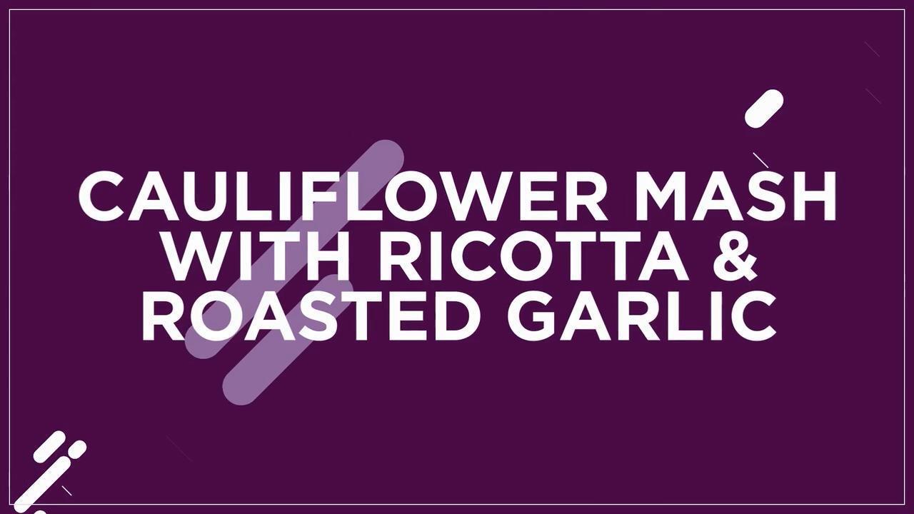 Video Recipe: Roasted Garlic and Ricotta Mashed Cauliflower