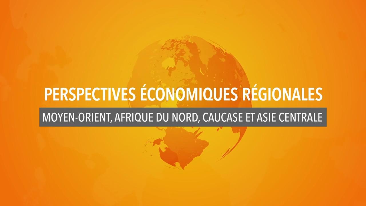 Perspectives économiques régionales : Moyen-Orient, Afrique du Nord, Caucase, et Asie centrale
