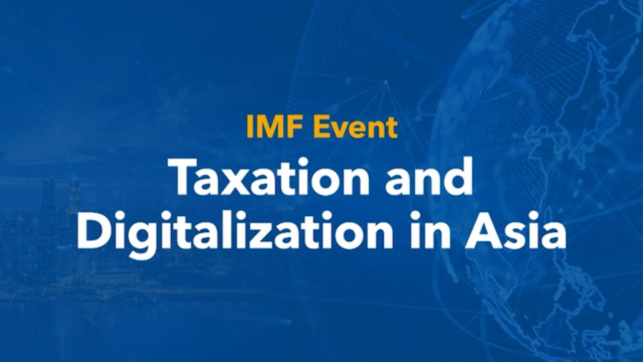 """IMF High-level Panel on """"Taxation and Digitalization in Asia"""""""