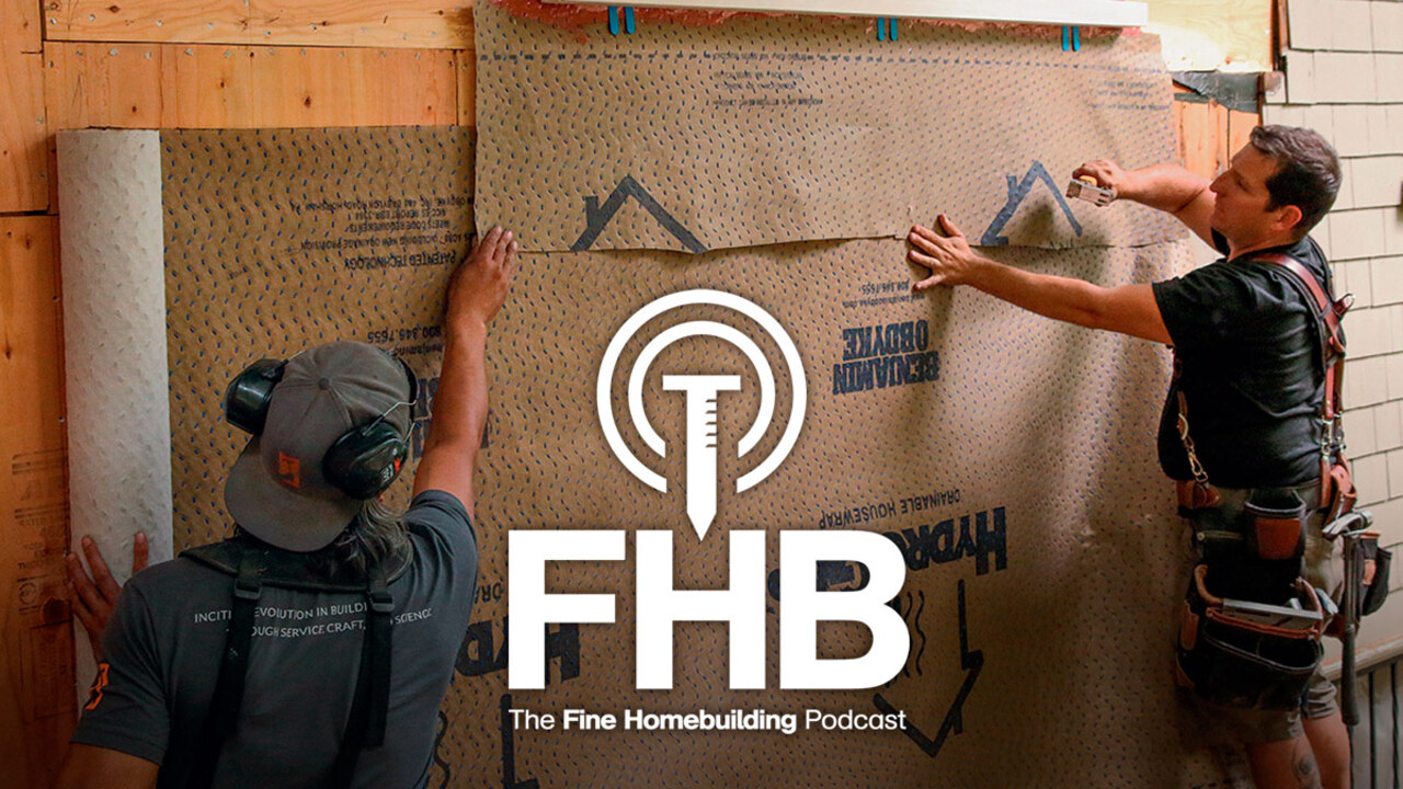Podcast 193: Understanding Permeability, Insulating Behind Fiberboard Sheathing, and Building a Patio Door