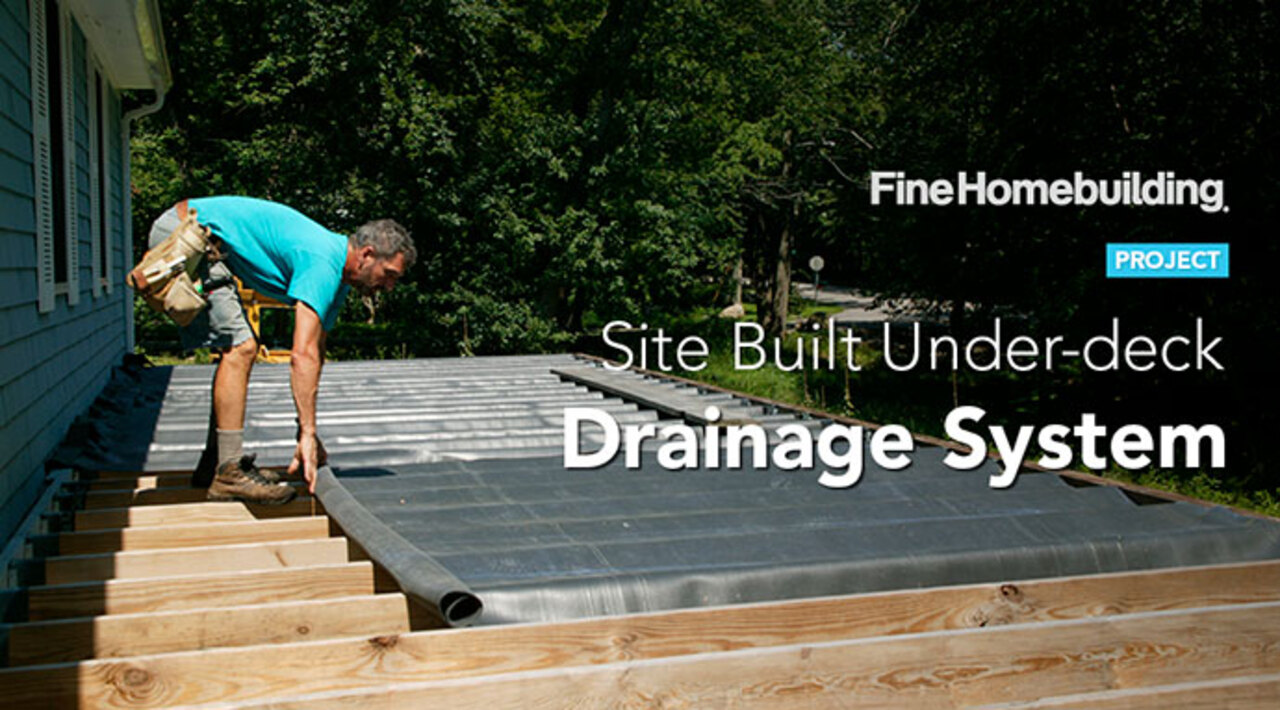 Project Site Built Under Deck Drainage System Fine Homebuilding