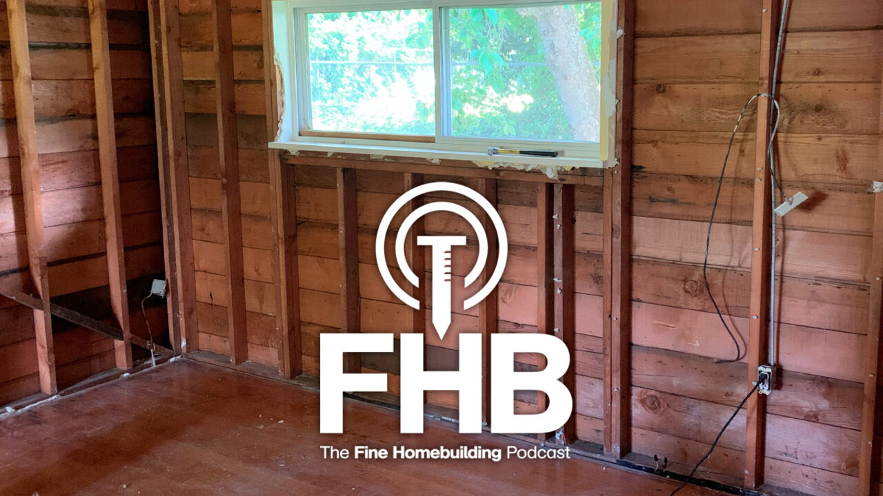 Podcast 184: Insulating an All-brick House, Working with Engineered Siding, and Carpentry as a Second Career