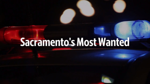Check out these fugitives: Sacramento's Most Wanted for the week of Jan. 22