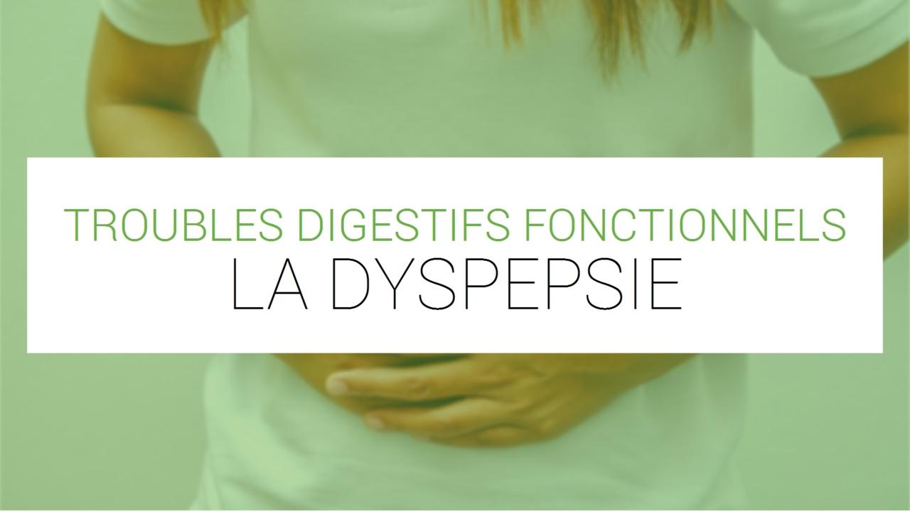 Dyspepsie (Troubles digestifs fonctionnels) - Symptômes
