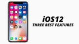 Latest iOS 12 | 3 features you should care about | Top iOS 12 Features