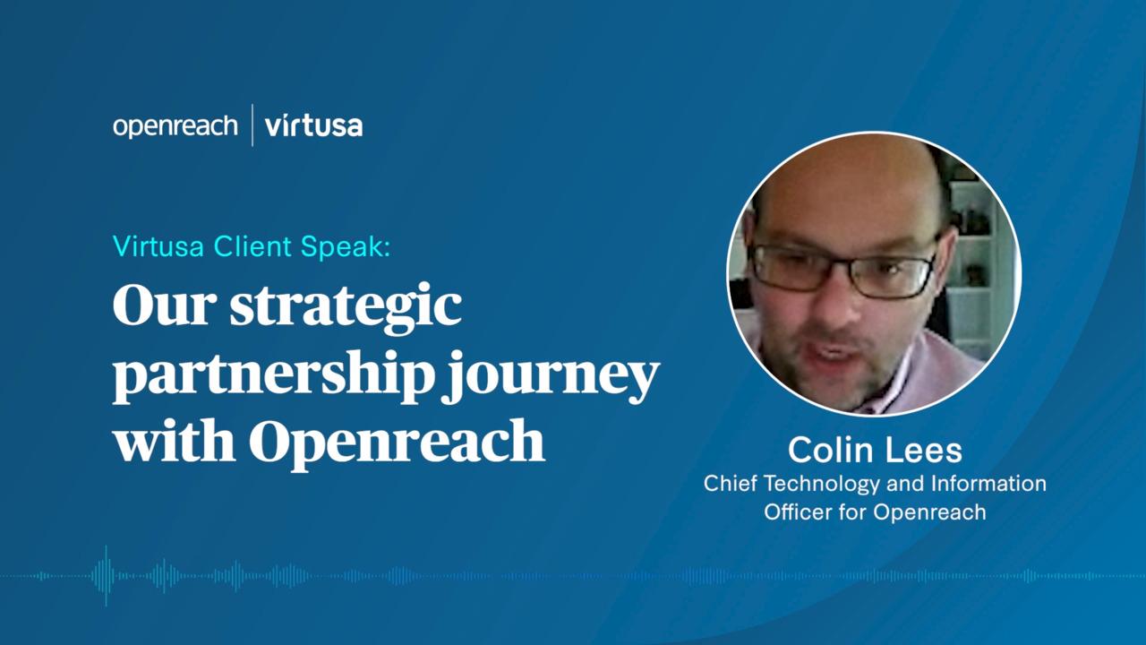 Virtusa Client speak with Colin Lees, CTIO, Openreach on Virtusa's strategic partnership journey with Openreach