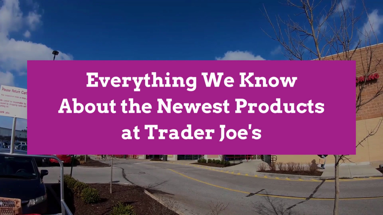 Everything We Know About the Newest Products at Trader Joe's