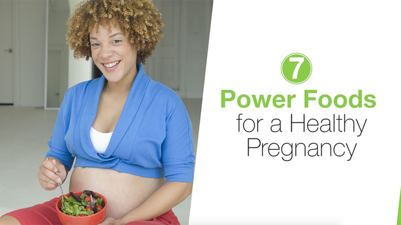 7 Power Foods for a Healthy Pregnancy