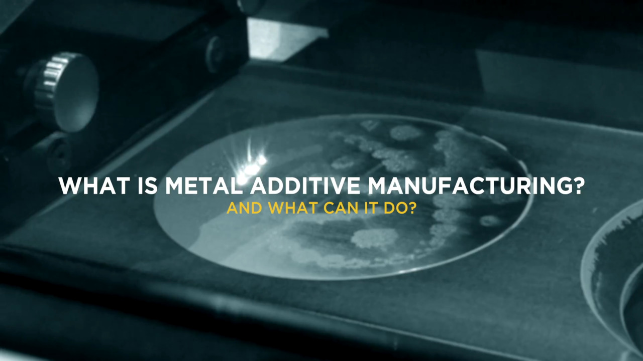 What is Metal Additive Manufacturing and What Can it Do?