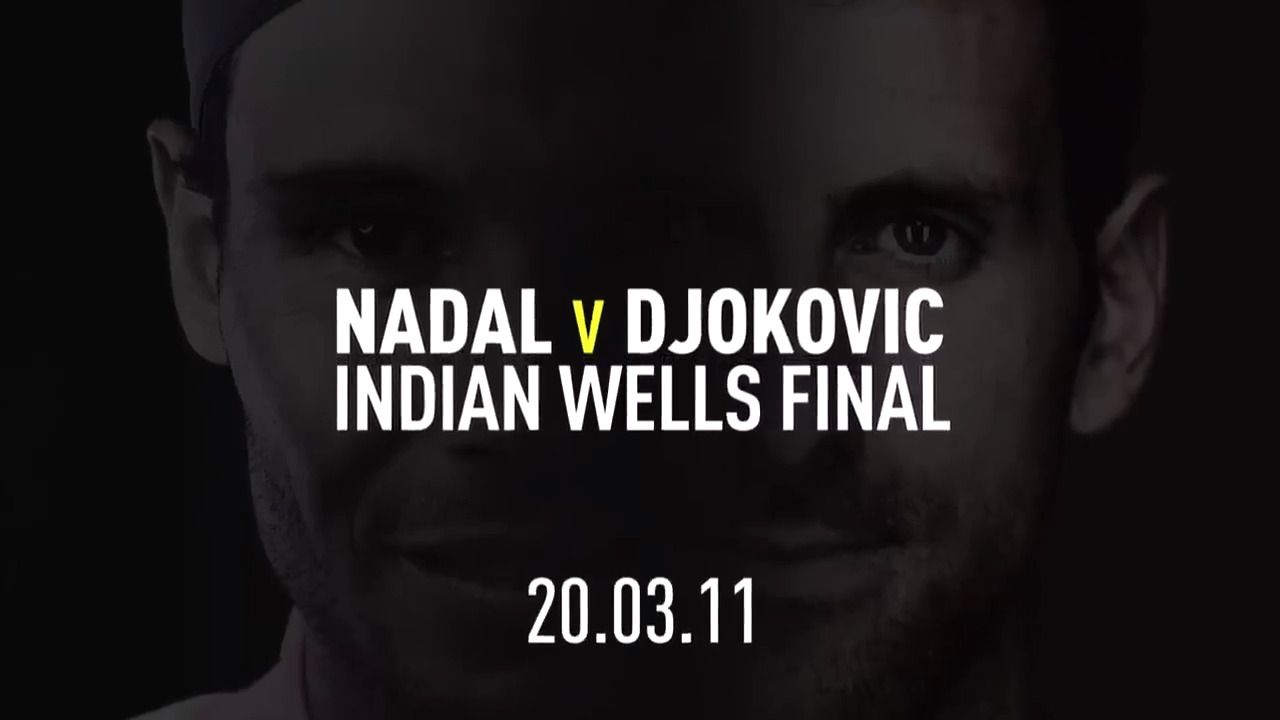 Relive The Classic Djokovic-Nadal 2011 Indian Wells Final