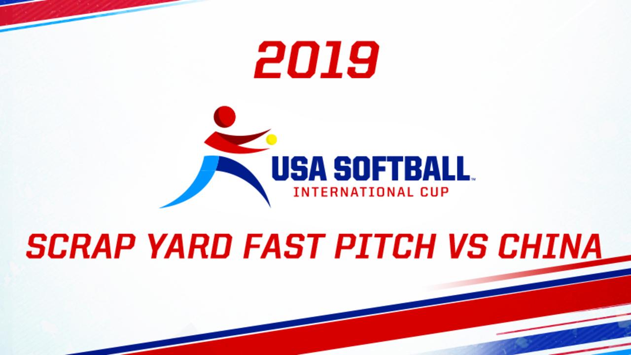 2019 USA Softball International Cup - Scrap Yard Fast Pitch vs China