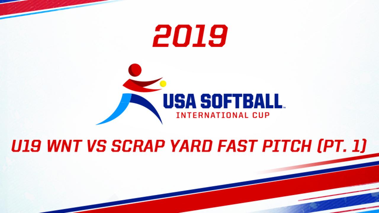 2019 USA Softball International Cup - U19 WNT vs Scrap Yard Fast Pitch (part 1)