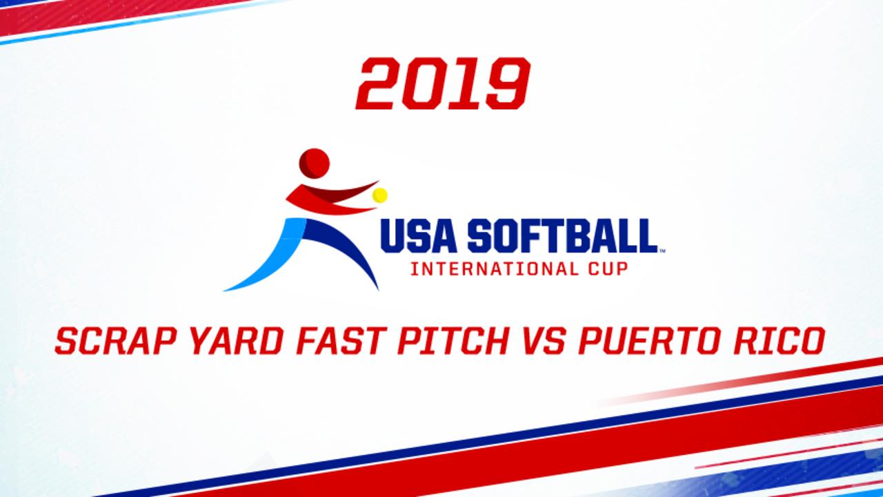 2019 USA Softball International Cup - Scrap Yard Fast Pitch vs Puerto Rico