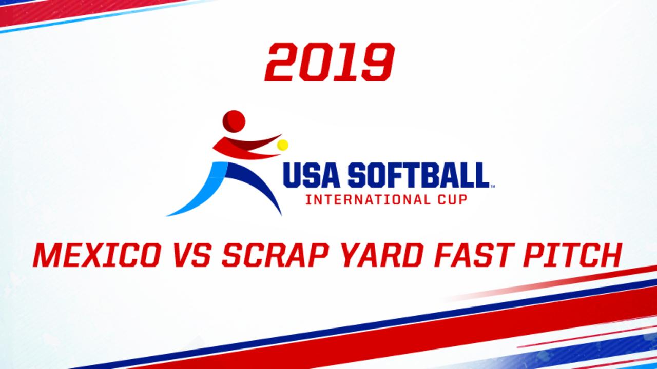 2019 USA Softball International Cup - Mexico vs Scrap Yard Fast Pitch (pt. 2)