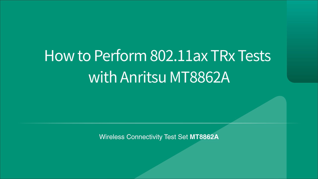 How to Performance 802.11ax TRx Tests with Anritsu MT8862A