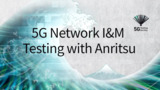 5G Network I&M Testing with Anritsu