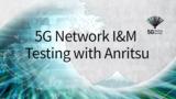 5G Network I&M Testing with Anritsu