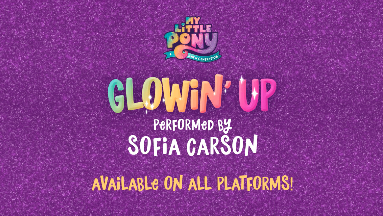 Glowin' Up from My Little Pony: A New Generation<br>by Sofia Carson