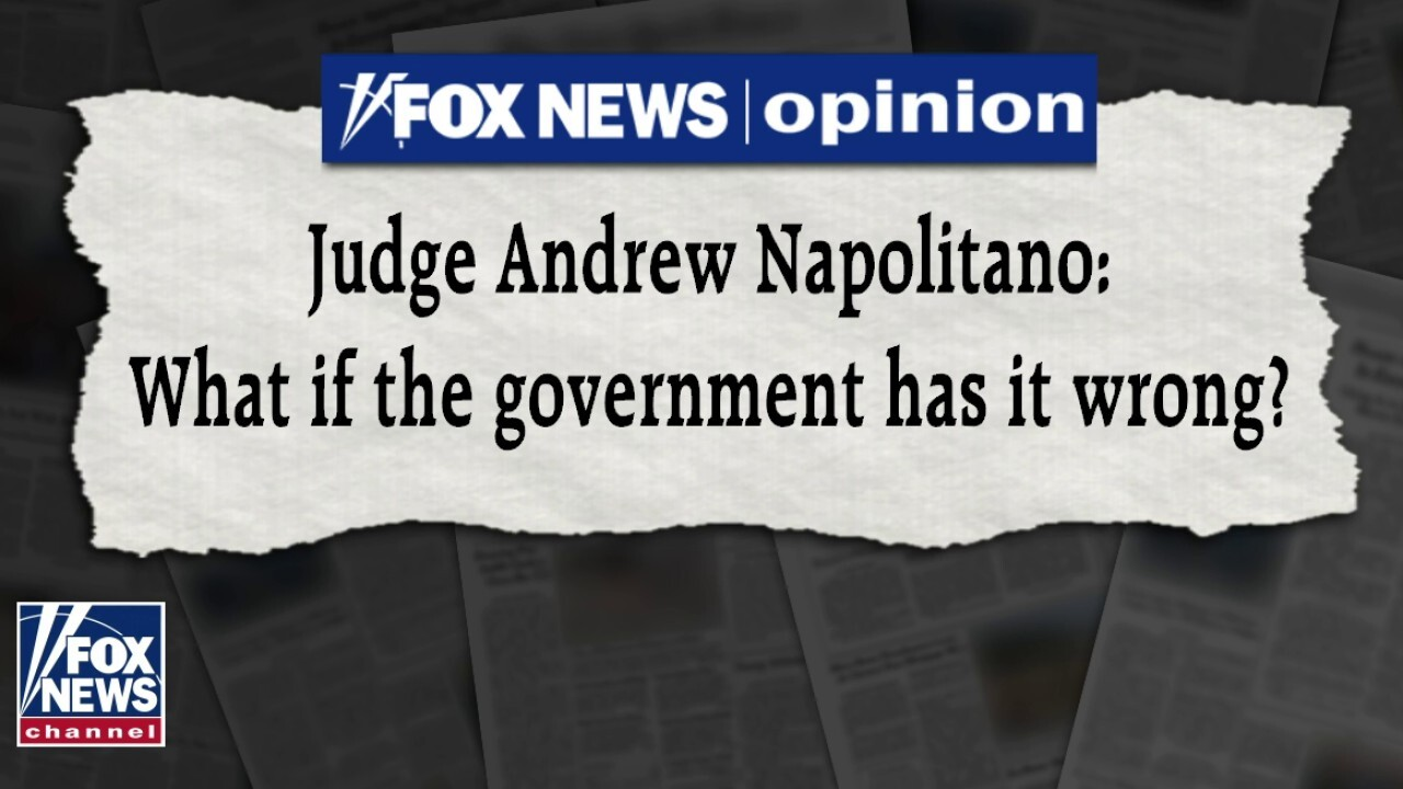 Judge Napolitano: What if the government has it wrong on COVID-19?