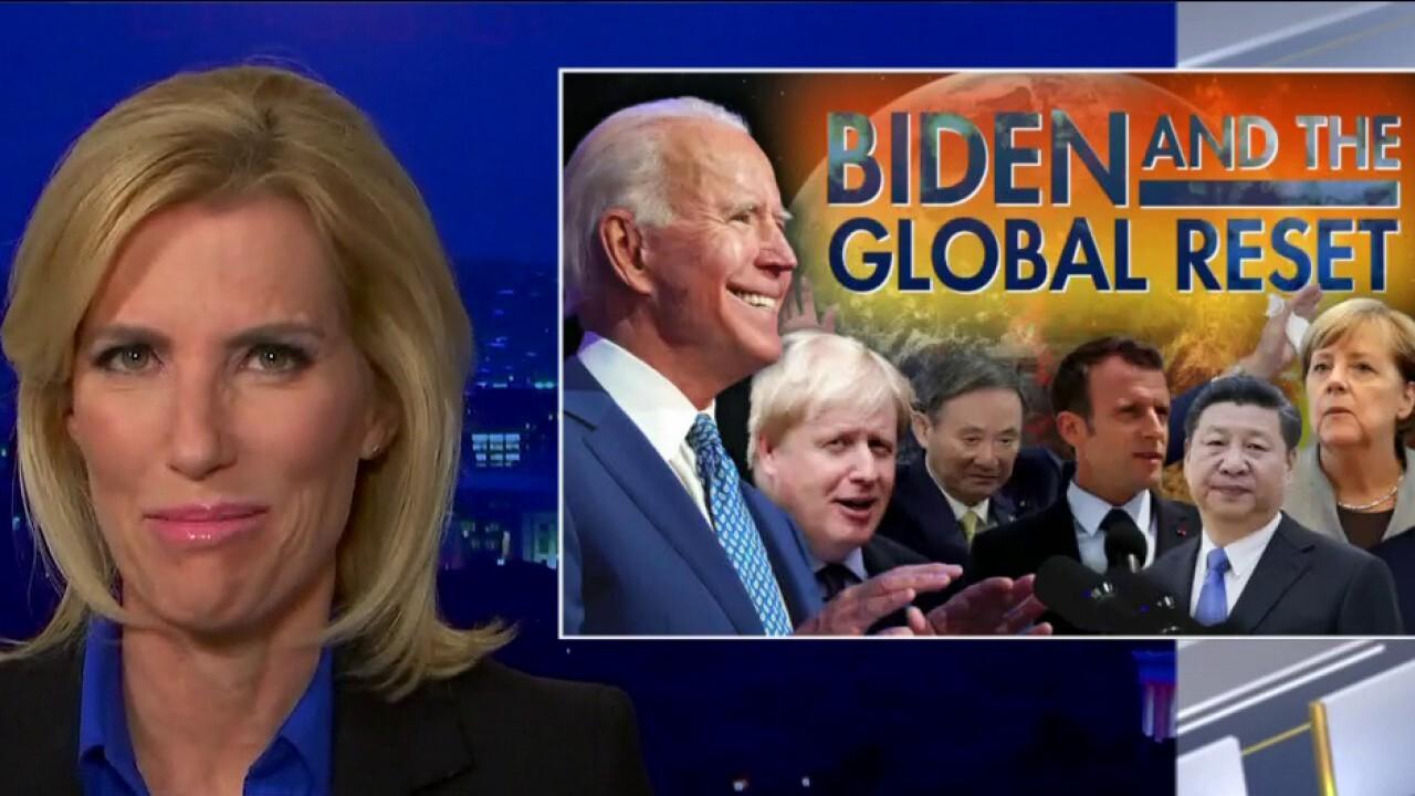 Ingraham: 'Biden and the global reset' threaten economy, liberty