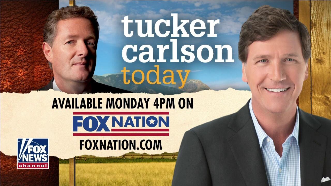Piers Morgan joins Tucker on Fox Nation's 'Tucker Carlson Today'