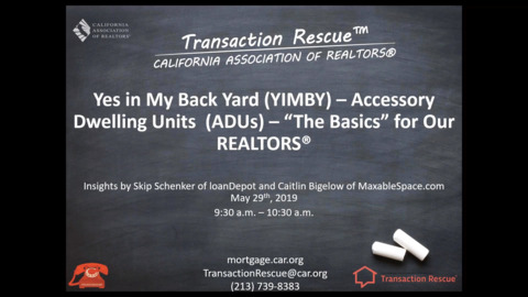 Transaction Rescue Back to Basics - Yes in My Back Yard - Accessory Dwelling Units - The Basics for Our REALTORS -  5-29-19