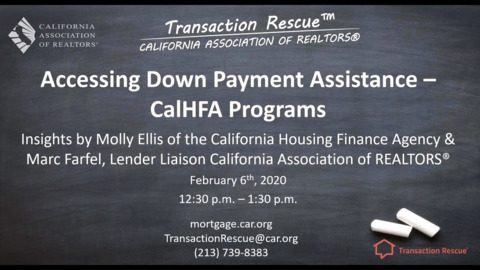 Transaction Rescue B2B Webinar Series- Accessing Down Payment Assistance - CalHFA Programs 2-6-20