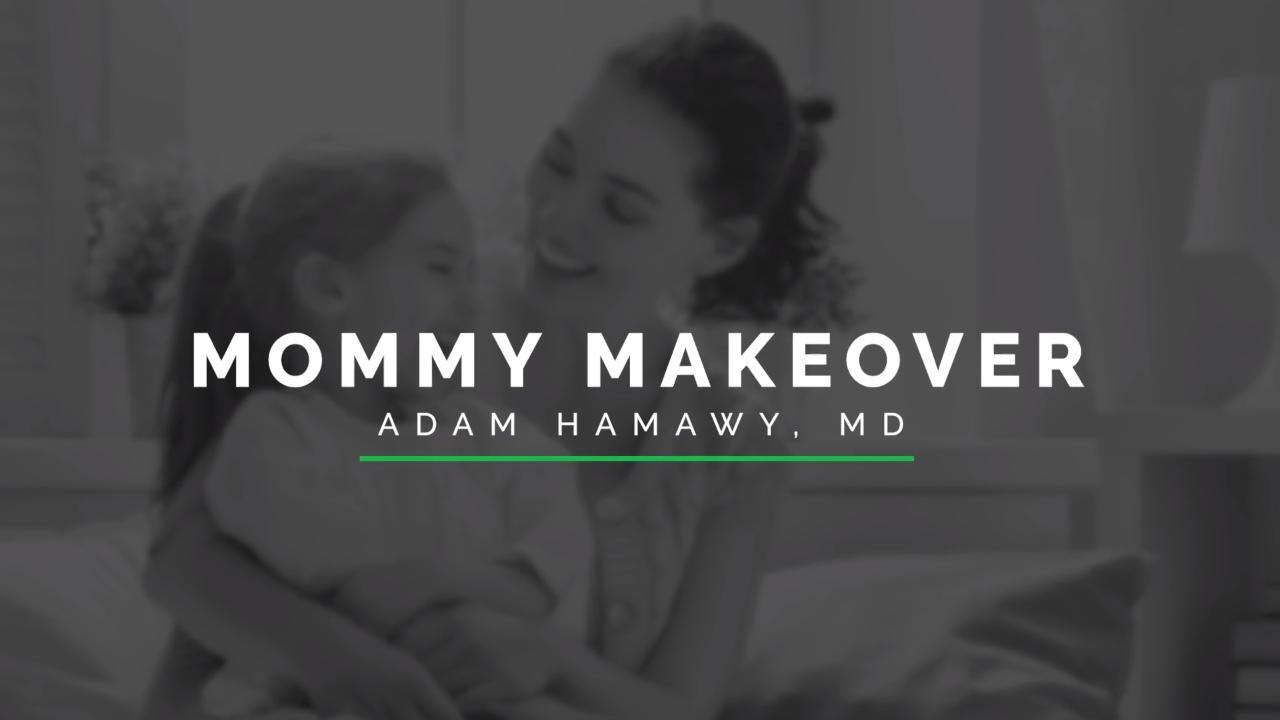 Dr. Hamawy Explains a Mommy Makeover
