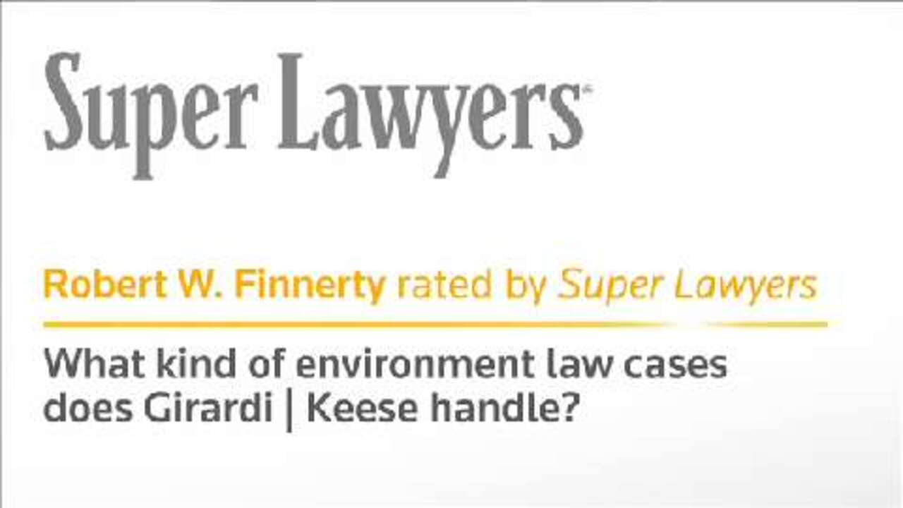 What Environmental Law Cases Does Girardi Keese Handle?